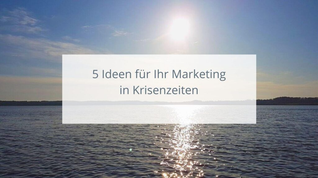 5 Ideen für Marketing in Krisenzeiten